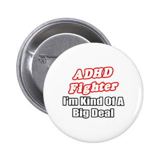 ADHD Fighter...Big Deal Pinback Button