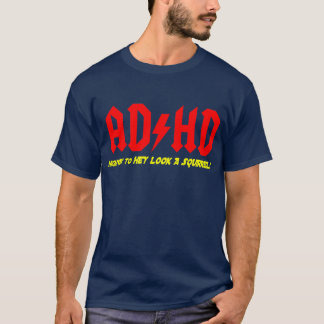 ADHD Highway to HEY LOOK A SQUIRREL! T-Shirt