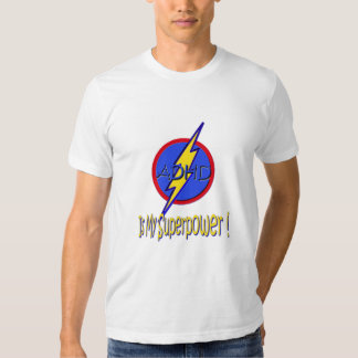 ADHD IS MY SUPERPOWER! T SHIRT