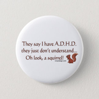 ADHD Squirrel Humor Button