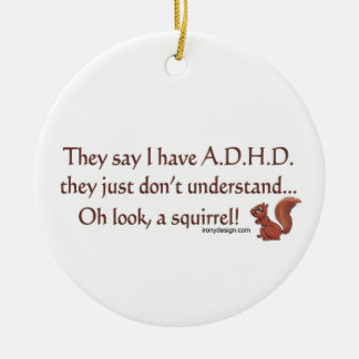 ADHD Squirrel Humor Ceramic Ornament