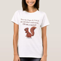 ADHD Squirrel Saying T-Shirt