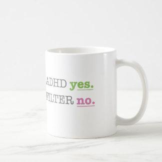 ADHD yes. Filter no. Coffee Mug