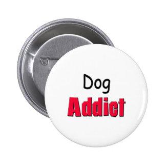Adicto al perro pin redondo de 2 pulgadas