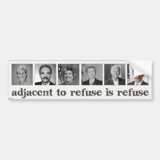Adjacent To Refuse Is Refuse Car Bumper Sticker