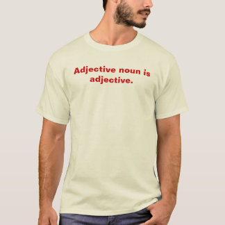 Adjective Noun Is Adjective T-Shirt