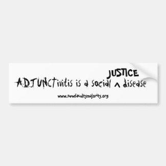 ADJUNCTivitis is a social, JUSTICE disease Car Bumper Sticker