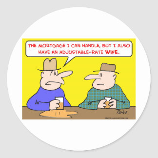 adjustable rate wife mortgage classic round sticker