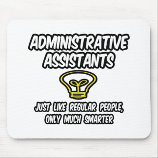 Admin. Assistants...Regular People, Only Smarter Mouse Pad