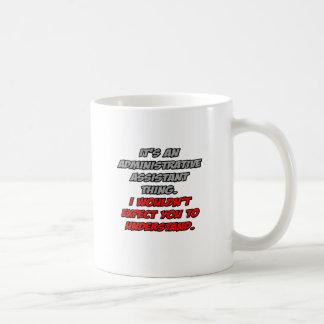 Admin Asst .. You Wouldn't Understand Coffee Mug