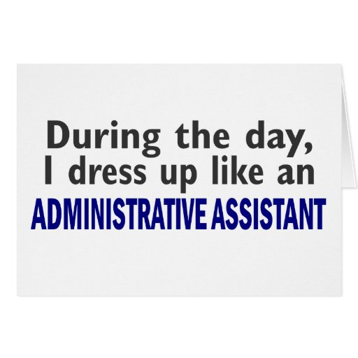 ADMINISTRATIVE ASSISTANT During The Day Greeting Card