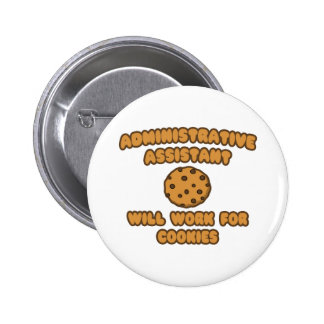 Administrative Assistant  .. Will Work for Cookies Pinback Buttons