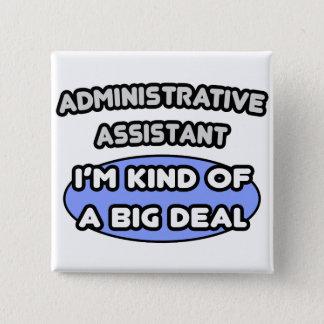 Administrative Asst...Kind of a Big Deal Pinback Button