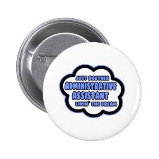 Administrative Asst .. Livin' The Dream Pinback Button