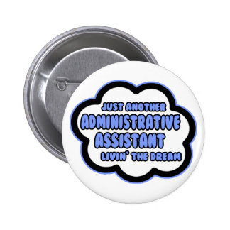 Administrative Asst .. Livin' The Dream Pin