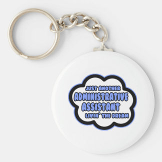 Administrative Asst .. Livin' The Dream Basic Round Button Keychain