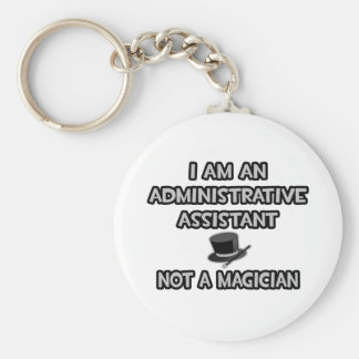 Administrative Asst... Not A Magician Basic Round Button Keychain