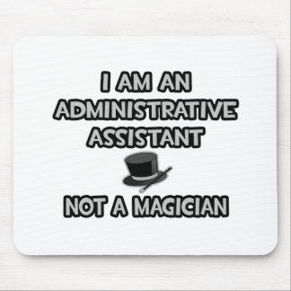 Administrative Asst... Not A Magician Mouse Pad