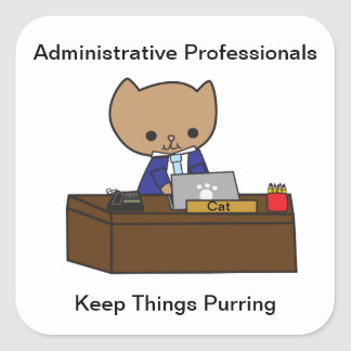 Administrative Professionals Keep Things Purring M Square Sticker