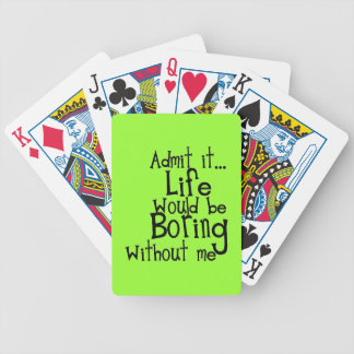 ADMIT LIFE WOULD BORING WITHOUT MEE FUNNY LAUGHS BICYCLE PLAYING CARDS