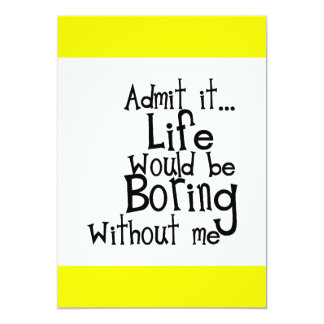 ADMIT LIFE WOULD BORING WITHOUT MEE FUNNY LAUGHS CARD