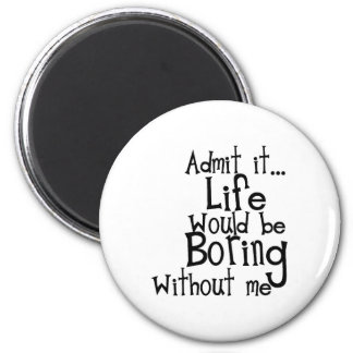 ADMIT LIFE WOULD BORING WITHOUT MEE FUNNY LAUGHS MAGNET