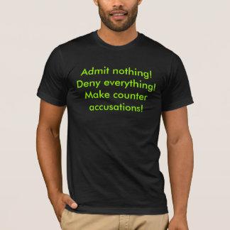 Admit nothing!Deny everything!Make counter accu... T-Shirt