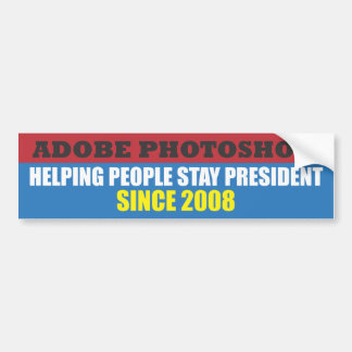 ADOBE PHOTOSHOP - HELPING PEOPLE STAY PRESIDENT SI CAR BUMPER STICKER