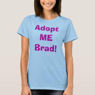 Adopt ME Brad! T-Shirt