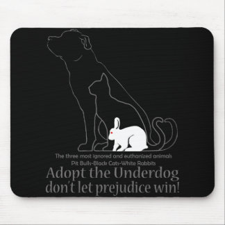 Adopt the Underdog..don't let prejudice win! Mouse Pad