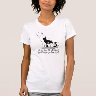Adopt the Underdog..don't let prejudice win! T-Shirt