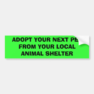 ADOPT YOUR NEXT PET FROM YOUR LOCAL ANIMAL SHELTER CAR BUMPER STICKER