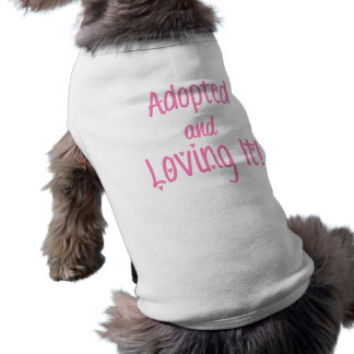"""Adopted and Loving It!"" Doggie T-Shirt, Pink Shirt"