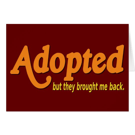 Adopted, But They Brought Me Back Card