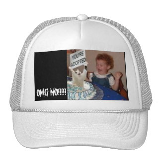 adopted, OMG NO!!!!! Trucker Hats