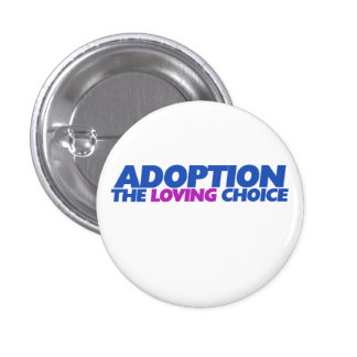 Adoption is the loving choice pinback button