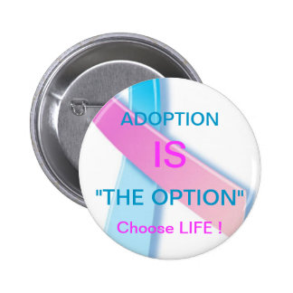 """ADOPTION IS """"THE OPTION"""" CHOOSE LIFE ! PINBACK BUTTON"""