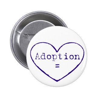 Adoption = love in blue pinback button