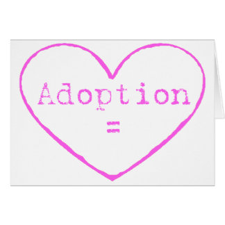 Adoption = love in pink cards