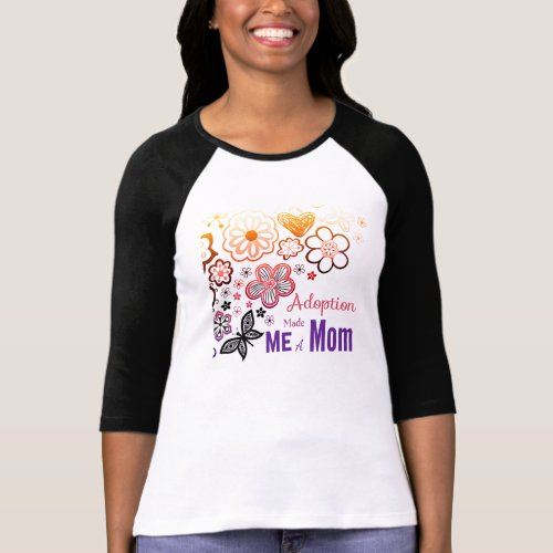 Adoption Made Me a Mom T-Shirt