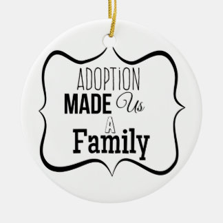 Adoption Made Us a Family Ceramic Ornament