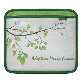 Adoption Means Forever iPad Sleeve