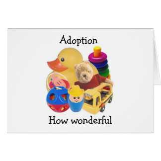 ADOPTION=WONDERFUL FOR U AND LITTLE ONE, TOO GREETING CARD
