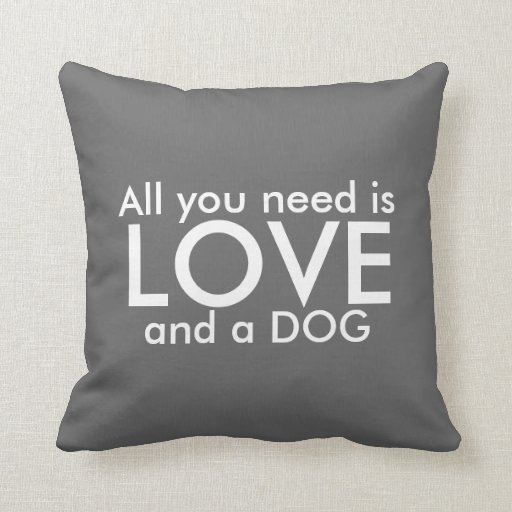 Adorable All You Need Is Love And A Dog Pillow Zazzle