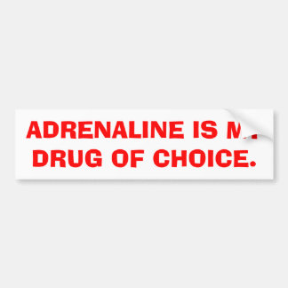 Adrenaline Is My Drug Of Choice Car Bumper Sticker