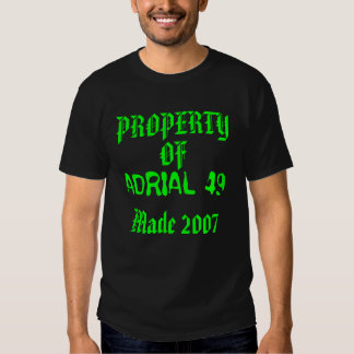 ADRIAL 49, PROPERTY, OF, Made 2007 T Shirt