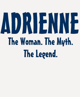 Adrienne the woman, the myth, the legend t-shirt