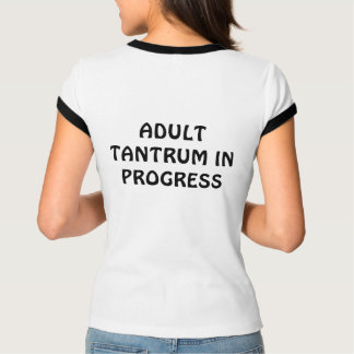 ADULT TANTRUM IN PROGRESS  II T-Shirt
