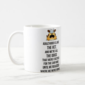 Adulthood Is Like The Vet, And We're All The Dogs Coffee Mug