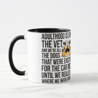 Adulthood Is Like The Vet, And We're All The Dogs Mug